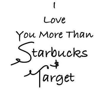 Art/Wall Decor - Starbucks and Target print by PearlsandPastries I Etsy - black and white i love you more than starbucks and target art print, i love you more than starbucks and target wall decor, i love you more than starbucks and target art print,
