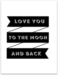 Art/Wall Decor - MOON AND BACK I SS PRINT SHOP - black and white love you to the moon and back art print, love you to the moon and back wall art, love you to the moon and back banner art print,