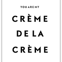 Art/Wall Decor - CREME DE LA CREME I SS PRINT SHOP - you are my creme de la creme wall art, black and white you are my creme de la creme art print, creme de la creme wall decor,
