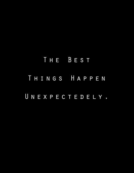 When Things Happen Unexpectedly Quotes: The Best Things Happen Unexpectedly Quote