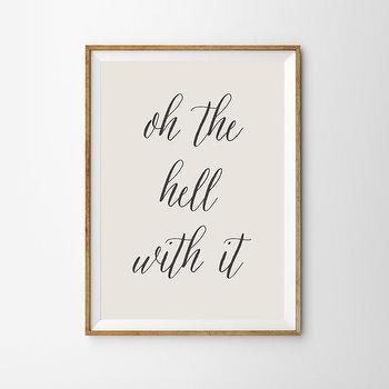 Art/Wall Decor - Oh the hell with it sarcastic wall art print by alphonnsine I Etsy - oh the hell with it art print, hell with it wall art, sarcastic art print, sarcastic wall art,